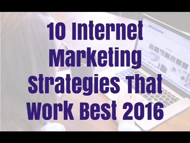 10 Internet Marketing Strategies That Work Best 2016