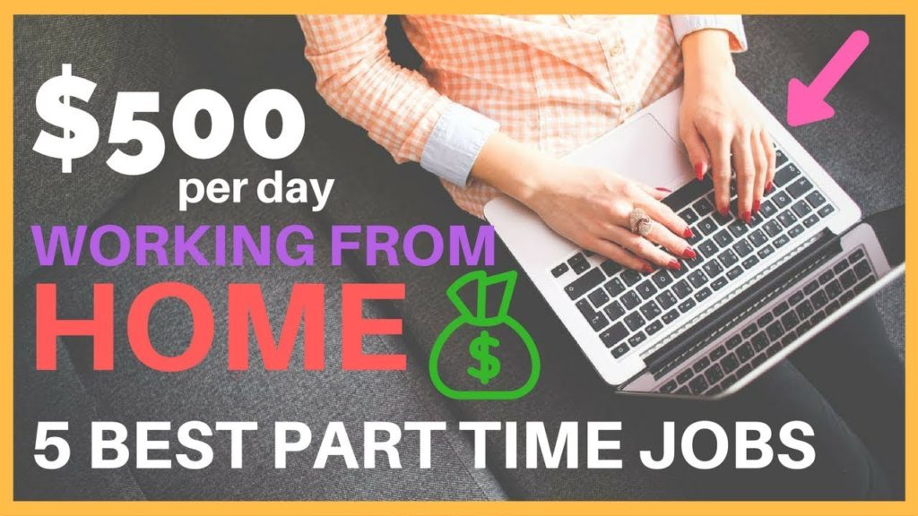 EARN $500 PER DAY WORKING FROM HOME – 5 BEST PART TIME JOBS